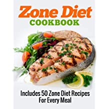 Zone Diet Cookbook (Includes 50 Zone Diet Recipes For Every Meal)