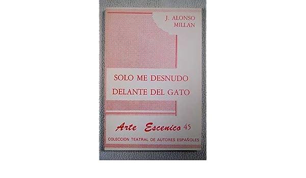 Solo me desnudo delante del gato: Vodevil en dos actos, el segundo dividido en 3 cuadros (Arte escénico) (Spanish Edition): Juan José Alonso Millán: ...