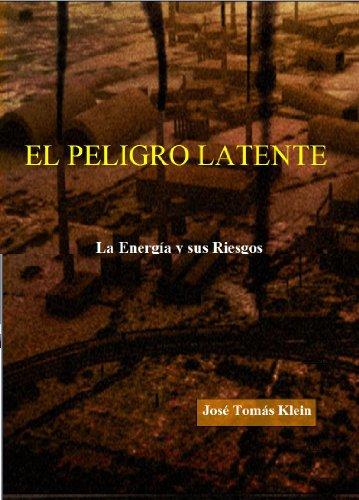 Descargar Libro El Peligro Latente. La Energía Y Sus Riesgos José Tomás Klein