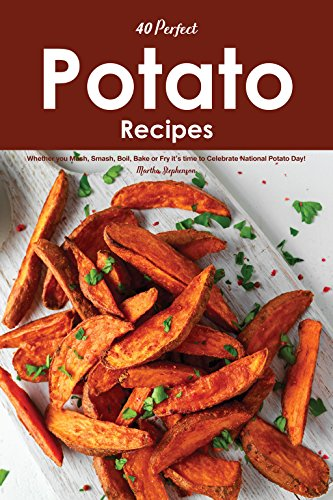 40 Perfect Potato Recipes: Whether you Mash, Smash, Boil, Bake or Fry it's time to Celebrate National Potato Day! by [Stephenson, Martha]