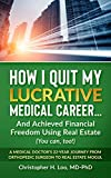 How I Quit My Lucrative Medical Career and Achieved Financial Freedom Using Real Estate: (You Can, Too!)