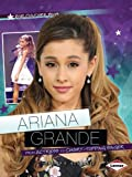Ariana Grande: From Actress to Chart-Topping Singer (Pop Culture Bios)