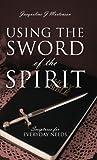 Using the Sword of the Spirit, Jacqueline J. Mortenson, 1478702109
