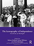 The Iconography of Independence : Freedoms at Midnight, , 0415551455