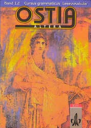 Ostia altera. Lateinisches Unterrichtswerk: Ostia altera, Bd.1/2, Cursus grammaticus
