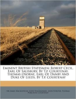 Eminent British Statesmen: Robert Cecil, Earl of Salisbury, by T.P. Courtenay. Thomas Osorne, Earl of Danby and Duke of Leeds, by T.P. Courtenay