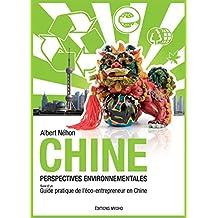 Chine, perspectives environnementales: Suivi d'un guide pratique de l'éco-entrepeneur en Chine (French Edition)