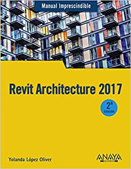 Revit Architecture 2017 (Manuales Imprescindibles): Amazon.es: Yolanda López Oliver: Libros