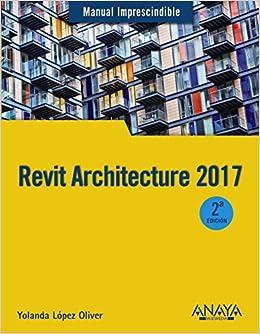 Revit Architecture 2017 (Manuales Imprescindibles): Amazon.es: Yolanda López Oliver: Libros