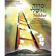 My Siddur [Weekday, Shabbat, Holiday A.]: Transliterated Prayer Book, Hebrew - English with Available Audio, Selected Prayers for Weekdays, Shabbat and Holidays