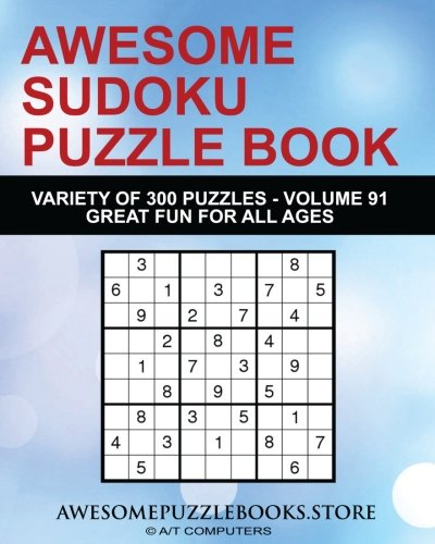 Read Online Awesome Sudoku Variety Puzzle Book Volume 91: 300 Awesome Puzzles - Fun for Adults and Kids (Awesome Sudoku Variety Puzzle Books) PDF