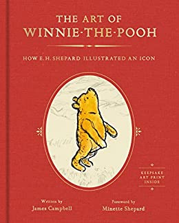 The Art of Winnie-the-Pooh: How E.H. Shepard Illustrated an Icon by [Campbell, James]