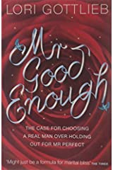 [Mr Good Enough: The case for choosing a Real Man over holding out for Mr Perfect] [By: Gottlieb, Lori] [March, 2010] Paperback