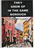 img - for THEY GREW UP IN THE SAME BOROUGH book / textbook / text book