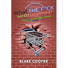 What the F*ck Just Happened?: Stories From the Supermarket