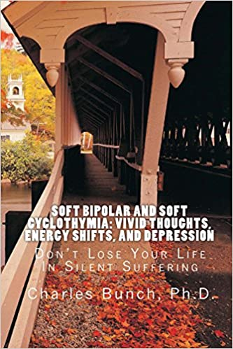 Book Soft Bipolar and Soft Cyclothymia: Vivid Thoughts, Energy Shifts, and Depression: Don't Lose Your Life In Silent Suffering: Volume 4