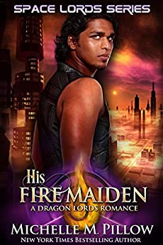 His Fire Maiden (Space Lords - A Dragon Lords Romance Book 2) by [Pillow, Michelle M.]
