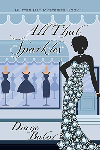 All That Sparkles (A Glitter Bay Mystery Book 1) by [Bator, Diane]