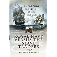 Royal Navy Versus the Slave Traders: Enforcing Abolition at Sea, 1808–1898