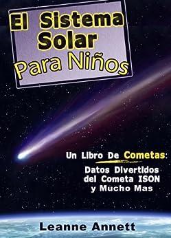 ¡El Sistema Solar Para Niños! Un Libro de Cometas: Datos Divertidos y Dibujos del Espacio y Cometas, con el Cometa ISON (Latin American Spanish Edition) (Kids Space Series nº 1) by [Annett, Leanne]