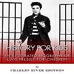 History for Kids: A Biography of Elvis Presley for Children |  Charles River Editors