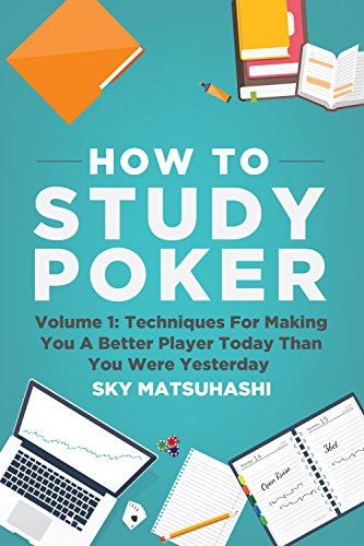 - How To Study Poker: Volume 1: Techniques For Making You A Better Player Today Than You Were Yesterday