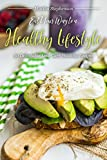 Eat Your Way to a Healthy Lifestyle: 30 Delectable Low Carb Healthy Recipes - Being Healthy Has Never Been More Fun!