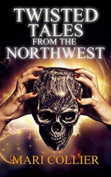 Twisted Tales From The Northwest by [Collier, Mari]