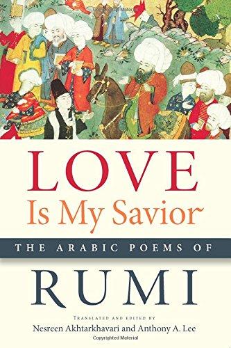 Love Is My Savior: The Arabic Poems Of Rumi (Arabic Language And Literature Series)