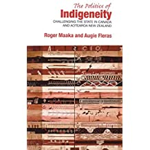The Politics of Indigeneity: Challenging the State in Canada and Aotearoa New Zealand
