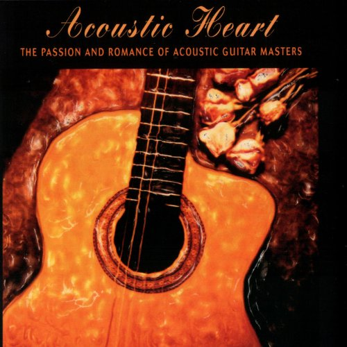 Acoustic Heart: The Passion And Romance Of Acoustic Guitar Masters