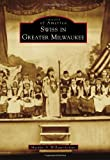 Front cover for the book Swiss in Greater Milwaukee by Maralyn A. Wellauer-Lenius