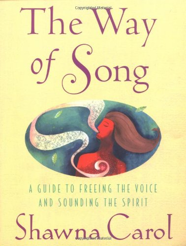 The Way of Song: A Guide to Freeing the Voice and Sounding the Spirit pdf
