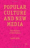 Popular Culture and New Media: The Politics of Circulation, David Beer, 1137270047