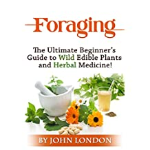 Foraging: The Ultimate Beginner's Guide to Wild Edible Plants and Herbal Medicine!