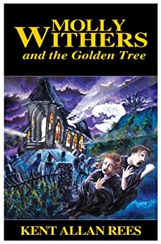 MOLLY WITHERS and the Golden Tree by [Rees, Kent Allan]
