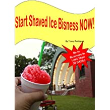 How To Start A Shaved Ice Business Now - All My Secrets Step By Step - Buy It Now!