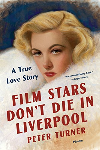 Film Stars Don't Die in Liverpool: A True Love Story by [Turner, Peter]