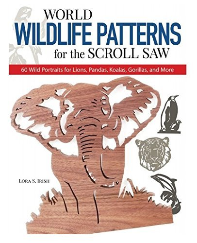 World Wildlife Patterns (World Wildlife Patterns for the Scroll Saw: 60 Wild Portraits for Lions, Pandas, Koalas, Gorillas and More)
