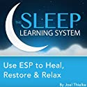 Use ESP to Heal, Restore & Relax with Hypnosis, Meditation, and Affirmations: The Sleep Learning System Speech by Joel Thielke Narrated by Joel Thielke