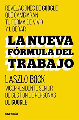 Descargar Libro La Nueva Fórmula Del Trabajo. Revelaciones De Google Que Cambiarán Su Forma De Vivir Y Liderar Laszlo Bock