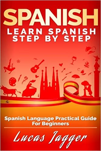 Learn Spanish Step By Step: Spanish Language Practical Guide for Beginners (English and Spanish Edition)