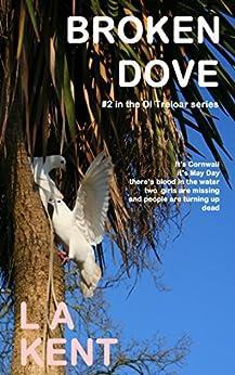 Broken Dove (D I Treloar Book 2) by [Kent, L A]