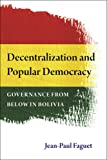Decentralization and Popular Democracy : Governance from below in Bolivia, Faguet, Jean-Paul, 0472118196