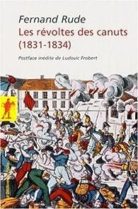 Les révoltes des Canuts (1831-1834) par Fernand Rude