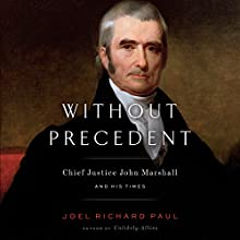 Without Precedent: Chief Justice John Marshall and His Times Audiobook by Joel Richard Paul Narrated by Fred Sanders