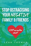 Stop Ostracising Your Negative Family and Friends - Love No Matter What