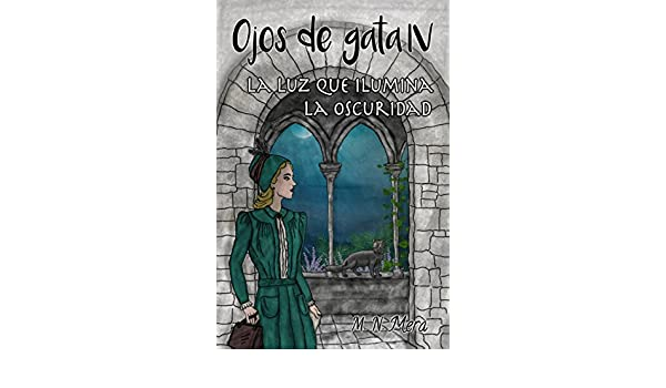 Ojos de gata IV: La luz que ilumina la oscuridad (Spanish Edition) - Kindle edition by M.N. Mera, Begoña Núñez-Mera. Literature & Fiction Kindle eBooks ...