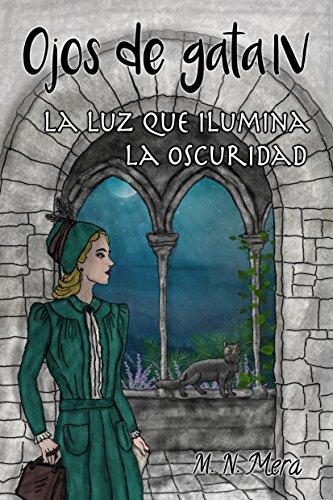 Ojos de gata IV: La luz que ilumina la oscuridad (Spanish Edition) by