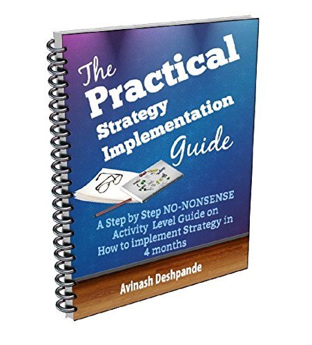 The Practical Guide for Strategy Implementation: A step by step No Nonsense activity level guide for implementing Strategy in 4 months